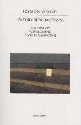 Lektury retroaktywne Rodowody współczesnej myśli filozoficznej Szymon Wróbel