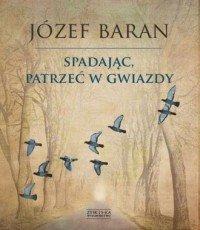 Spadając, patrzeć w gwiazdy Józef Baran