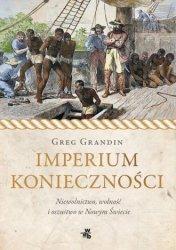 Imperium konieczności. Niewolnictwo, wolność i oszustwo w Nowym Świecie Greg Grandin