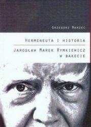 Hermeneuta i historia. Jarosław Marek Rymkiewicz w Bakecie Grzegorz Marzec