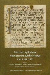 Metryka czyli album Uniwersytetu Krakowskiego z lat 1509-1551 Antoni Gąsiorowski, Tomasz Jurek, Izabela Skierska, Ryszard Grzesik