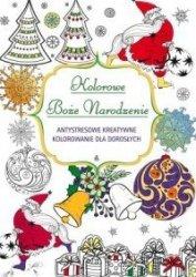 Kolorowe Boże Narodzenie Antystresowe kreatywne kolorowanie nie tylko dla dorosłych