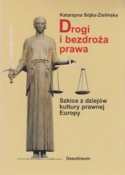 Drogi i bezdroża prawa Szkice z dziejów kultury prawnej Europy Katarzyna Sójka-Zielińska