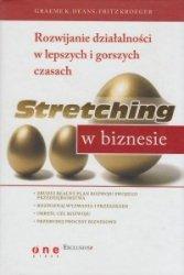 Stretching w biznesie Rozwijanie działalności w lepszych i gorszych czasach Graeme K. Deans, Fritz Kroeger