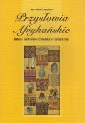 Przysłowia afrykańskie Natura i wychowanie człowieka w tradycji ustnej Ryszard Pachociński