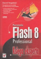 Macromedia Flash 8 Professional Księga eksperta David Vogeleer