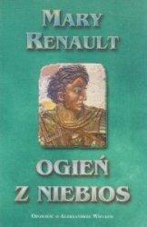 Ogień z niebios Opowieść o Aleksandrze Wielkim Mary Renault