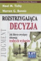 Rozstrzygająca decyzja Jak liderzy-zwycięzcy dokonują trafnych wyborów Noel M. Tichy, Warren G. Bennis