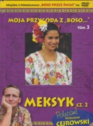 """Moja przygoda z """"Boso… Tom 3. Meksyk cz. 2 (DVD) Wojciech Cejrowski, Sławomir Makaruk"""
