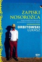 Zapiski Nosorożca. Moja podróż po drogach, bezdrożach i legendach Afryki Łukasz Orbitowski