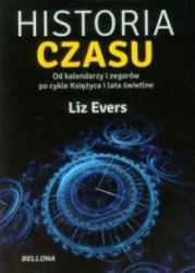 Historia czasu Od kalendarzy i zegarów po cykle Księżyca i lata świetlne Liz Evers