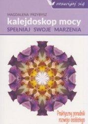 Kalejdoskop Mocy Spełniaj swoje marzenia Magdalena Przybysz