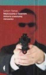 Mężczyzna z laserem Historia szwedzkiej nienawiści Gellert Tamas