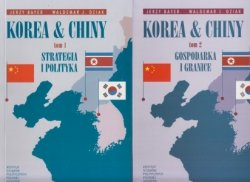 Korea & Chiny Przyjaźń i współpraca, rywalizacja i konflikty Tom 1 i 2 Jerzy Bayer, Waldemar J. Dziak
