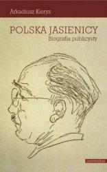 Polska Jasienicy. Biografia publicysty Arkadiusz Kierys