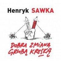 Dobra zmiana grubą kreską  Henryk Sawka