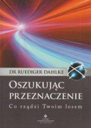 Oszukując Przeznaczenie Co rządzi Twoim losem Ruediger Dahlke