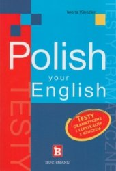 Polish your English Testy gramatyczne i leksykalne z kluczem Iwona Kienzler