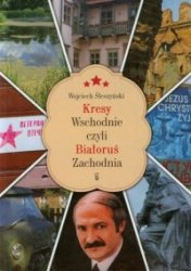 Kresy Wschodnie czyli Białoruś Zachodnia Wojciech Śleszyński