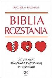 Biblia rozstania. Jak odzyskać równowagę emocjonalną po rozstaniu Rachel A. Sussman