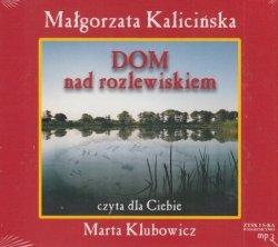 Dom nad rozlewiskiem (CD mp3) Małgorzata Kalicińska