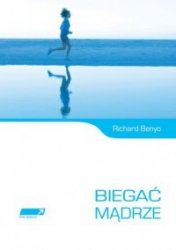Biegać mądrze Richard Benyo