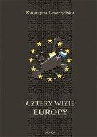 Cztery wizje Europy Analiza wypowiedzi Jana Pawła II i duchownych Kościoła rzymskokatolickiego w Polsce Katarzyna Leszczyńska