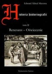 Historia historiografii. Tom II. Renesans - Oświecenie Edward A. Mierzwa