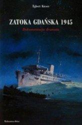 Zatoka Gdańska 1945 Dokumentacja dramatu Egbert Kieser