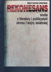 Rekonesans Studia z literatury i publicystyki okresu I wojny światowej Krzysztof Stępnik