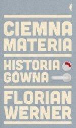 Ciemna materia Historia gówna Florian Werner