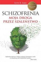 Schizofrenia Moja droga przez szaleństwo Elyn R. Saks