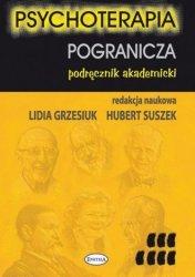 Psychoterapia pogranicza Podręcznik akademicki redakcja naukowa Lidia Grzesiuk, Hubert Suszek