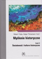 Myślenie historyczne cz. II Świadomość i kultura historyczna pod red.  Robert Traba, Holger Thunemann