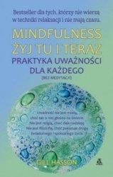 Mindfulness Żyj tu i teraz Praktyka uważności dla każdego Gill Hasson
