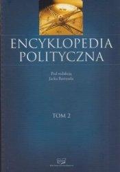 Encyklopedia polityczna tom 2 pod red. Jacka Bartyzela