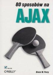 80 sposobów na Ajax Bruce W. Perry