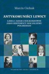 Antykomuniści lewicy Lidia i Adam Ciołkoszowie jako historycy socjalizmu polskiego Marcin Giełzak