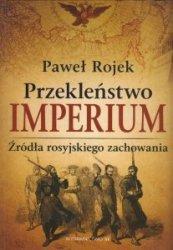 Przekleństwo imperium Źródła rosyjskiego zachowania Paweł Rojek