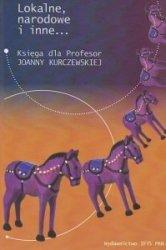 Lokalne, narodowe i inne... Księga dla Profesor Joanny Kuczewskiej