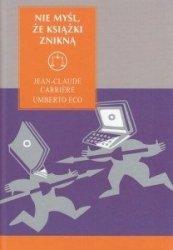 Nie myśl, że książki znikną Jean-Claude Carriere, Umberto Eco