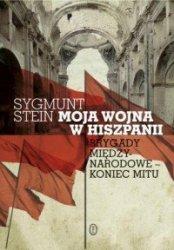 Moja wojna w Hiszpanii Brygady międzynarodowe - koniec mitu Sygmunt Stein
