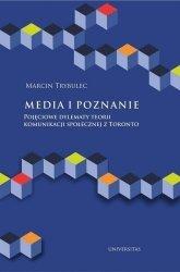 Media i poznanie. Pojęciowe dylematy teorii komunikacji społecznej z Toronto Marcin Trybulec
