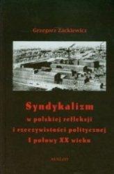 Syndykalizm w polskiej refleksji i rzeczywistości politycznej I połowy XX wieku Grzegorz Zackiewicz