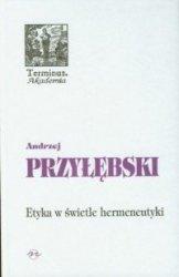 Etyka w świetle hermeneutyki Andrzej Przyłębski