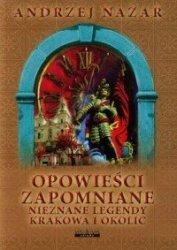 Opowieści zapomniane Nieznane legendy Krakowa i okolic Andrzej Nazar