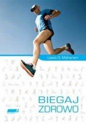 Biegaj zdrowo Poradnik medycyny biegowej  Lewis G. Maharam