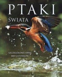 Ptaki świata Szczegółowe opisy 800 gatunków