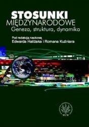 Stosunki międzynarodowe. Geneza, struktura, dynamika Edward Haliżak, Roman Kuźniar