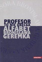 Profesor to nie obelga Alfabet Bronisława Geremka